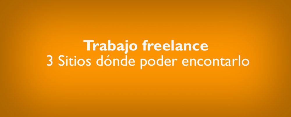 Trabajo freelance, los 3 mejores Sitios dónde poder encontrarlo