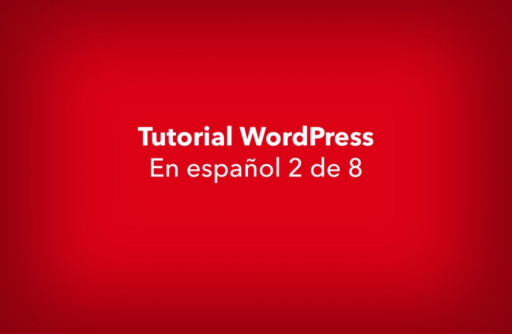 WordPress Tutorial en español 2 de 8 – Diseño Web WordPress