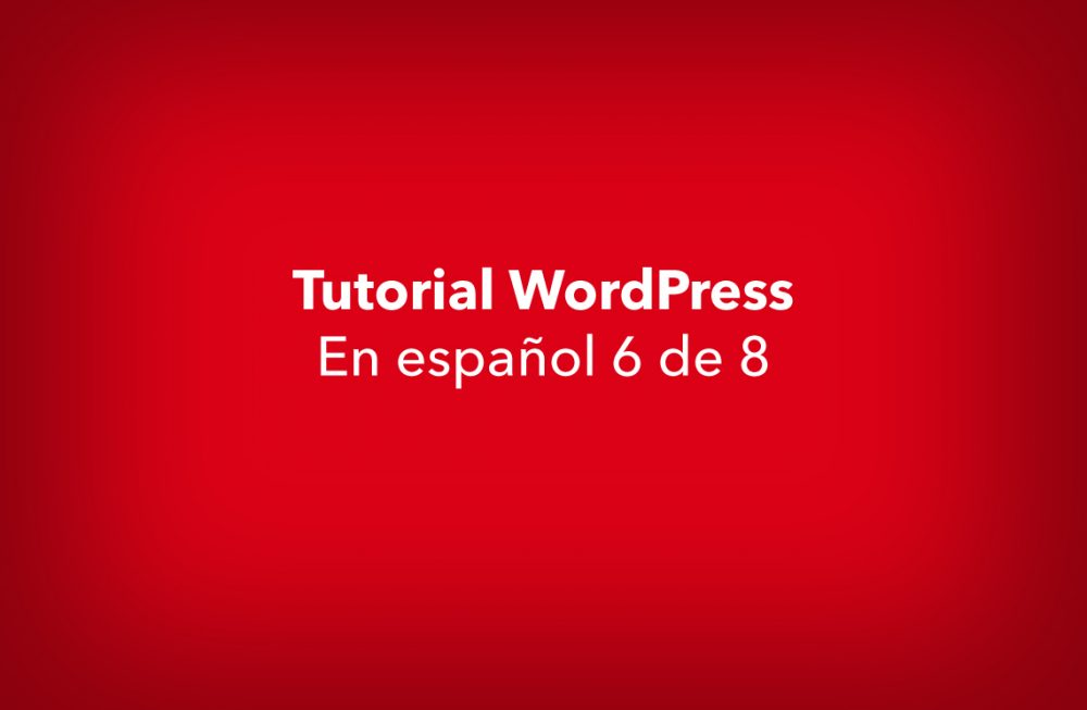 WordPress tutorial 6 de 8 español.