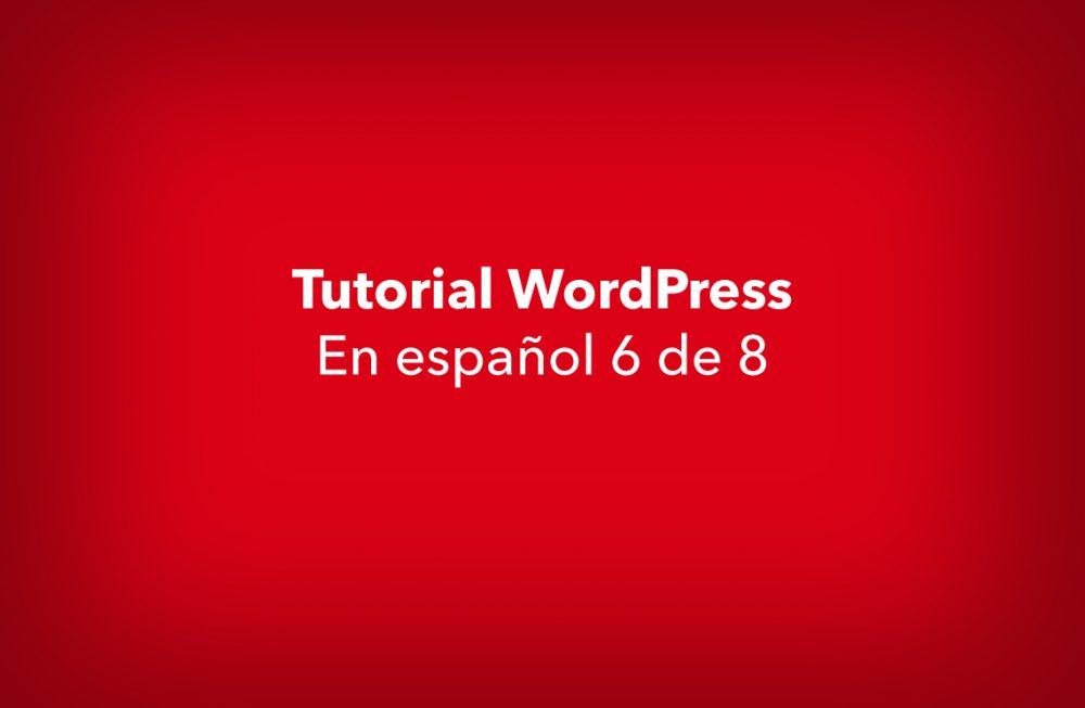 WordPress tutorial 6 de 8 español.